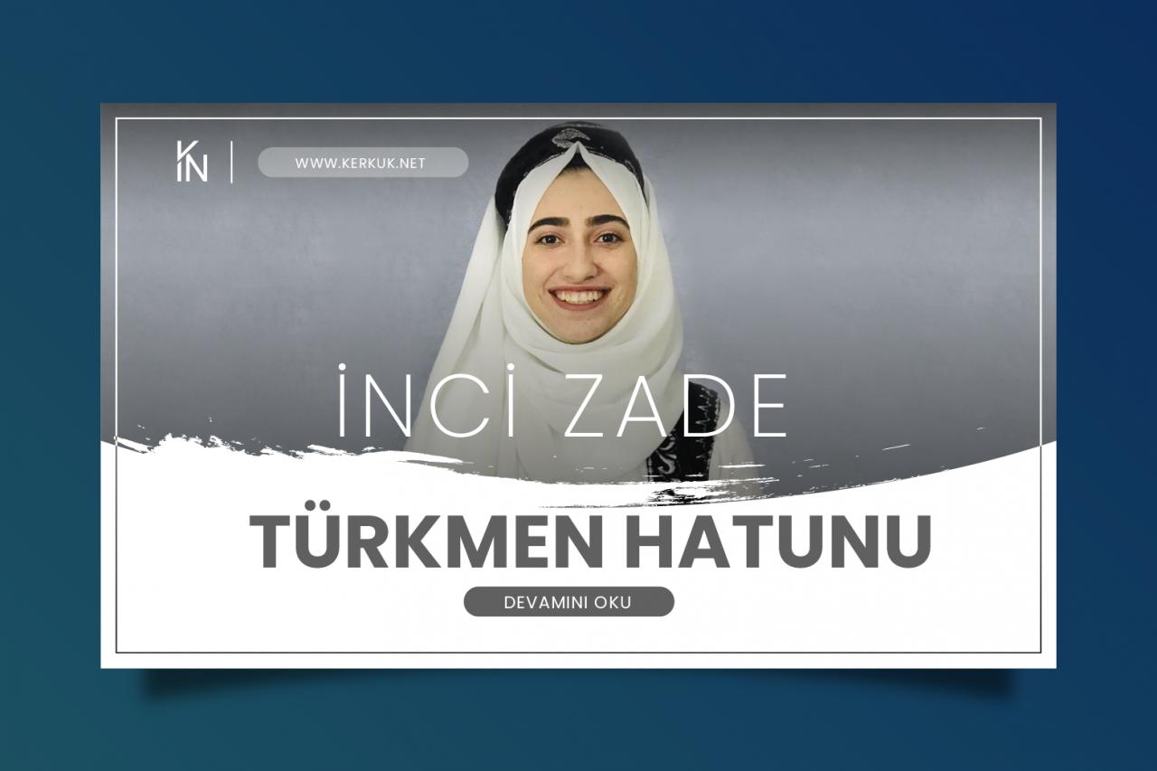 İnci Zade - Türkmen Hatunu