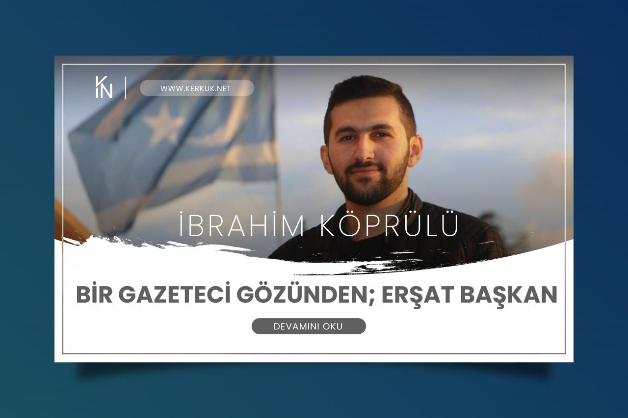 İbrahim Köprülü - Bir Gazeteci Gözünden; Erşat Başkan