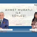 Ahmet Muratlı ile Söyleşi - Rüya Kasap – RÖPORTAJ